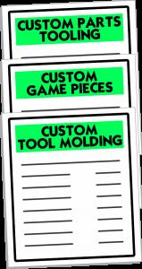 Custom Parts Tooling, Custom Game Pieces, Custom Tool Molding
